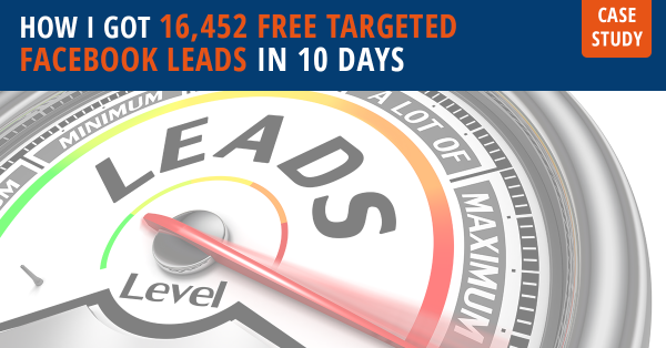 How I Got 16,452 Free Targeted Facebook Leads In 10 Days (Case Study)