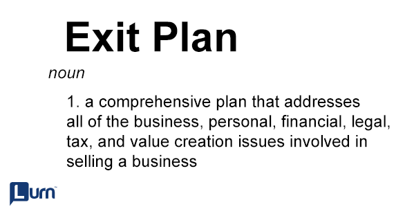 Definition of exit plan: a comprehensive plan that addresses all of the business, personal, financial, legal, tax, and value creation issues involved in selling a business