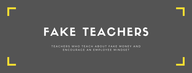 Fake teachers: teachers who teach about fake money and encourage an employee mindset